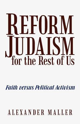 Reform Judaism for the Rest of Us: Faith Versus Political Activism 9781475935844
