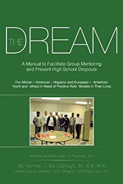 The Dream: A Manual to Facilitate Group Mentoring and Prevent High School Dropouts 9781475937268