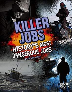 Killer Jobs: History's Most Dangerous Jobs (Dangerous History)
