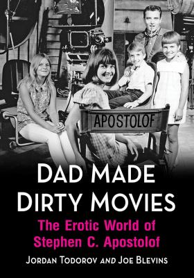 Dad Made Dirty Movies: The Erotic World of Stephen C. Apostolof