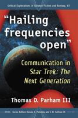 Hailing Frequencies Open: Communication in Star Trek: the Next Generation (Critical Explorations in Science Fiction and Fantasy)