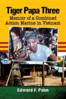 Tiger Papa Three: Memoir of a Combined Action Marine in Vietnam
