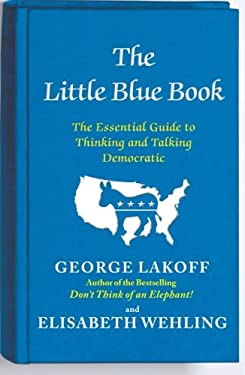 The Little Blue Book: The Essential Guide to Thinking and Talking Democratic 9781476700014