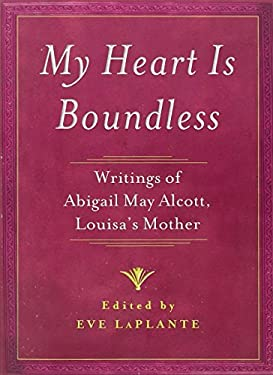My Heart Is Boundless: Writings of Abigail May Alcott, Louisa's Mother 9781476702803