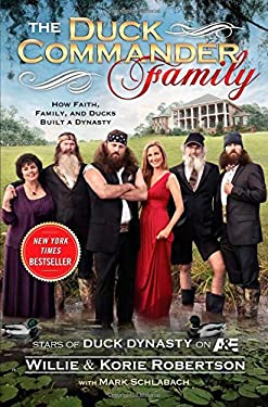 The Duck Commander Family: How Faith, Family, and Ducks Built a Dynasty 9781476703664