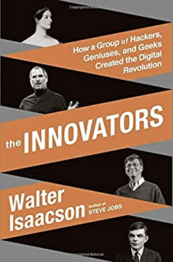 Innovators : How a Group of Hackers, Geniuses, and Geeks Created the Digital Revolution