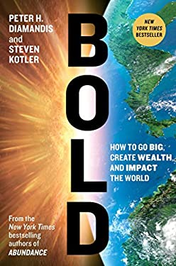 Bold : How to Go Big, Create Wealth and Impact the World
