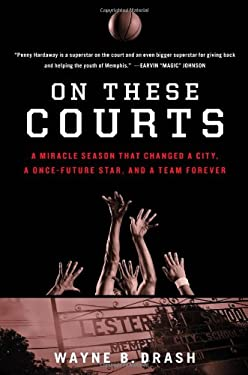 On These Courts: A Miracle Season That Changed a City, a Once-Future Star, and a Team Forever 9781476710211