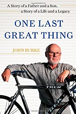 One Last Great Thing: A Story of a Father and a Son, a Story of a Life and a Legacy 9781476711652