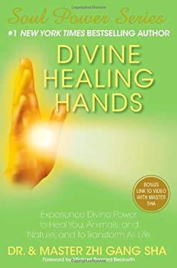 Divine Healing Hands: Experience Divine Power to Heal You, Animals, and Nature, and to Transform All Life 9781476714424