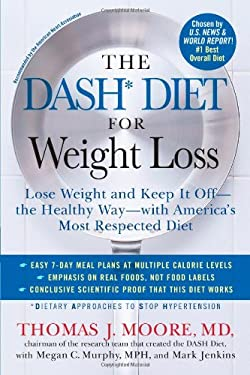 The Dash Diet for Weight Loss: Lose Weight and Keep It Off--The Healthy Way--With America's Most Respected Diet 9781476714714