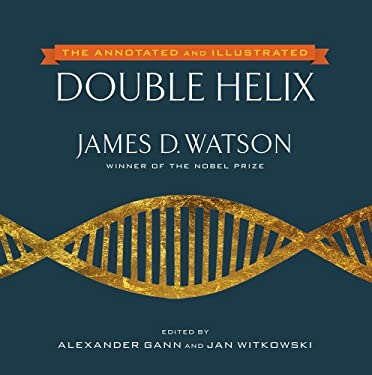The Double Helix: The New Annotated and Illustrated Edition