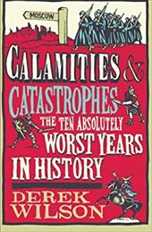 Calamities & Catastrophes: The Ten Absolutely Worst Years in History 20957821