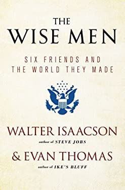 Wise Men : Six Friends and the World They Made with a New Int