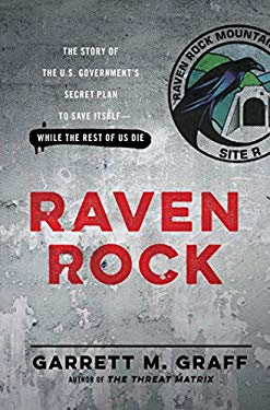 Raven Rock: The Story of the U.S. Governments Secret Plan to Save Itself--While the Rest of Us Die