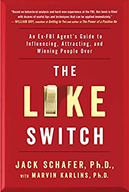 The Like Switch: An Ex-FBI Agents Guide to Influencing, Attracting, and Winning People Over