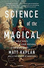Science of the Magical: From the Holy Grail to Love Potions to Superpowers 23211615