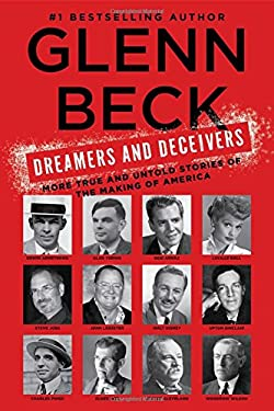 Dreamers and Deceivers: True Stories of the Heroes and Villains Who Made America