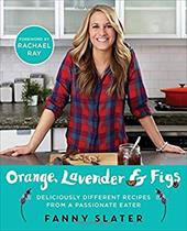 Orange, Lavender & Figs: Deliciously Different Recipes from a Passionate Eater 22927093