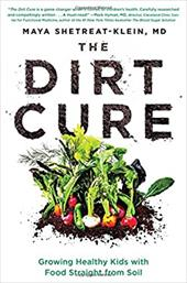 The Dirt Cure: Growing Healthy Kids with Food Straight from Soil 22907975