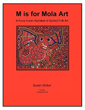 M Is for Mola Art: A Kuna Indian Alphabet of Quilted Folk Art 9781477100035