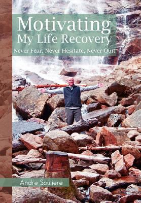 Motivating My Life Recovery: Never Fear, Never Hesitate, Never Quit