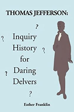 Thomas Jefferson: Inquiry History for Daring Delvers 9781477127063