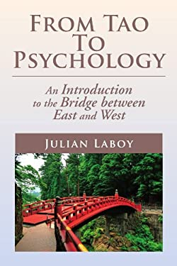 From Tao to Psychology: An Introduction to the Bridge Between East and West 9781477135556