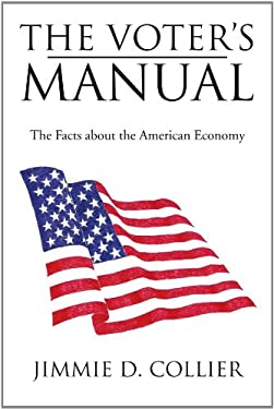 The Voter's Manual: The Facts about the American Economy 9781477138618