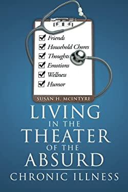 Living in the Theater of the Absurd: Chronic Illness 9781477149898