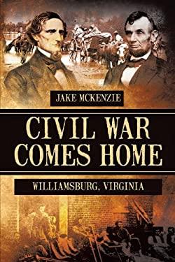 Civil War Comes Home: The Battle of Williamsburg 9781477204849