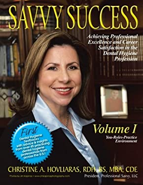 Savvy Success: Achieving Professional Excellence and Career Satisfaction in the Dental Hygiene Profession 9781477205822