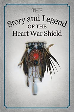 The Story and Legend of the Heart War Shield 9781477213346