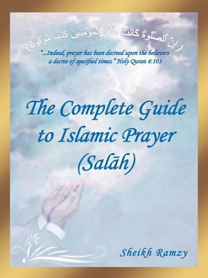 The Complete Guide to Islamic Prayer (Sal H) 9781477214664