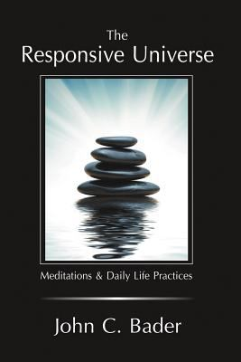 The Responsive Universe: Meditations and Daily Life Practices
