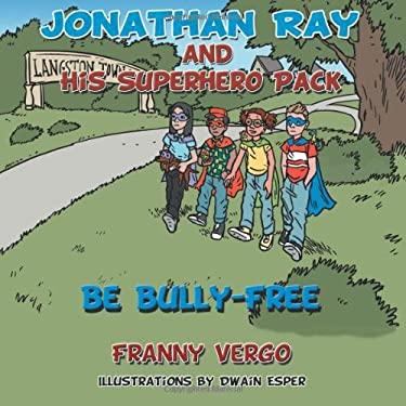 Jonathan Ray and His Superhero Pack: Be Bully-Free 9781477245583