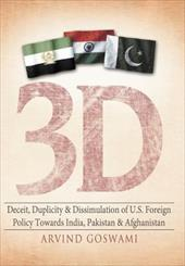 3 D Deceit, Duplicity & Dissimulation of U.S. Foreign Policy Towards India, Pakistan & Afghanistan 19975279