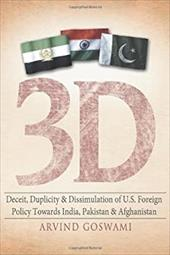 3 D Deceit, Duplicity & Dissimulation of U.S. Foreign Policy Towards India, Pakistan & Afghanistan 19975280