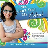 You Can't Take My Vision!: Finding Purpose Through the Pain: A Childs Journey To Change the World 21907126