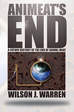 Animeat's End: A Future History of the End of Animal Meat 9781477279212