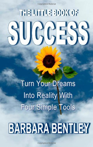 The Little Book of Success: Turn Your Dreams Into Reality with Four Simple Tools