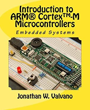Embedded Systems: Introduction to Arm Cortex(TM)-M Microcontrollers (Volume 1)