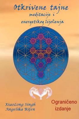 Otkrivene Tajne Meditacije I Energetskog Lijecenja 9781477555767