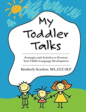 My Toddler Talks : Strategies and Activities to Promote Your Child's Language Development