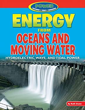 Energy from Oceans and Moving Water: Hydroelectric, Wave, and Tidal Power (Power: Yesterday, Today, Tomorrow (Powerkids))