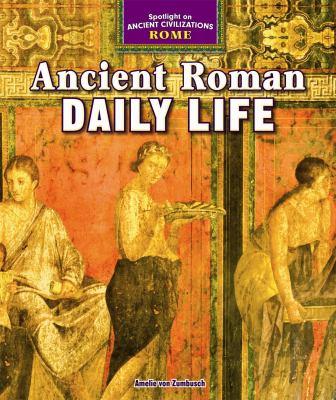 Ancient Roman Daily Life (Spotlight on Ancient Civilizations: Rome)
