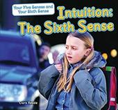 Intuition: The Sixth Sense (Your Five Senses and Your Sixth Sense) 22673608