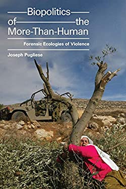 Biopolitics of the More-Than-Human: Forensic Ecologies of Violence (ANIMA: Critical Race Studies Otherwise)