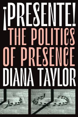 Presente!: The Politics of Presence (Dissident Acts)