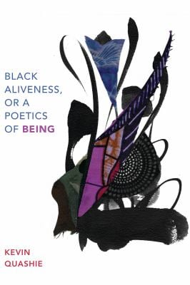 Black Aliveness, or A Poetics of Being (Black Outdoors: Innovations in the Poetics of Study)